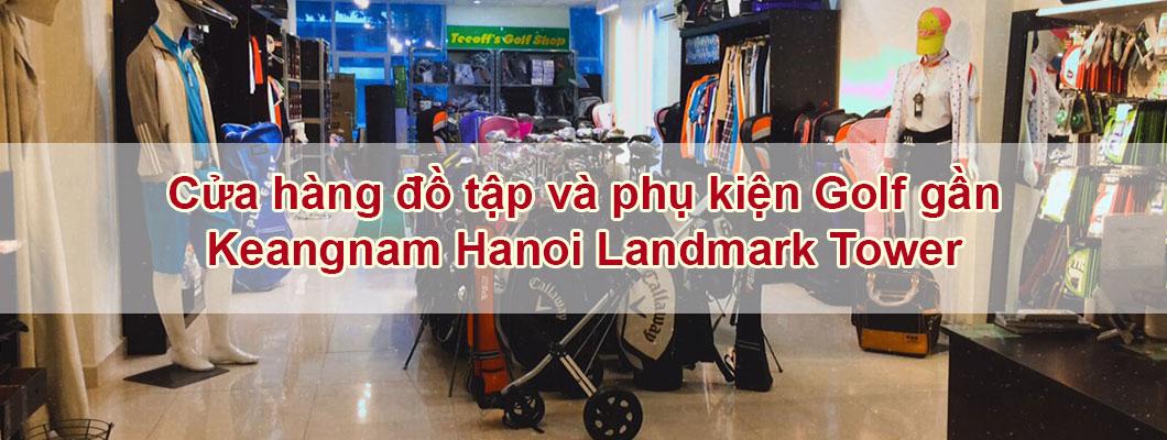 Top 3 cửa hàng đồ tập và phụ kiện Golf gần Keangnam Hà nội Landmark Tower chất lượng.
