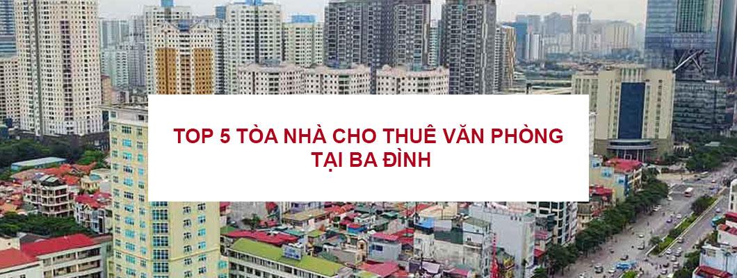 Top 5 tòa nhà cho thuê văn phòng quận Ba Đình nổi bật